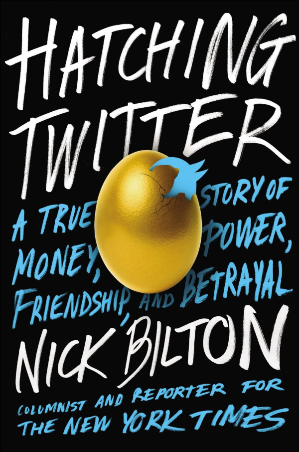 Hatching Twitter: A True Story of Money, Power, Friendship, and Betrayal by Nick Bilton